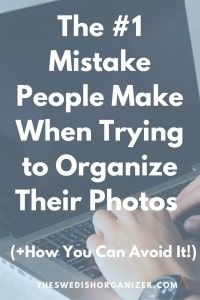 The #1 Mistake People Make When Trying to Organize Their Photos (+How You Can Avoid It!)