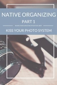 Native Organizing, Part 1: KISS Your Photo System