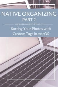 Native Organizing, Part 2: Sorting Your Photos with Custom Tags in macOS