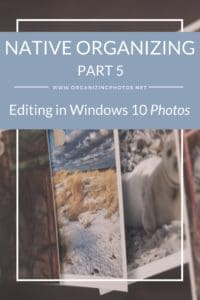 Native Organizing, Part 5: Editing Photos with the Windows 10 Photos App