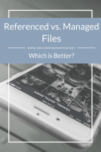 OrganizingPhotos.net | Referenced vs. Managed Files - Which is Better?