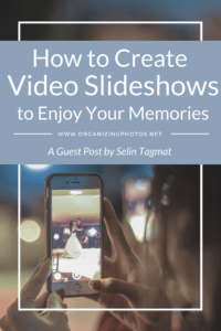 How to Create Powerful Video Slideshows to Enjoy Your Memories - OrganizingPhotos.net