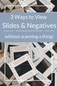 3 Ways to View Old Slides and Negatives (Without Scanning a Thing!) | OrganizingPhotos.net