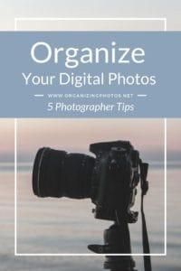 5 Photographer Tips to Better Organize Your Digital Photos | OrganizingPhotos.net
