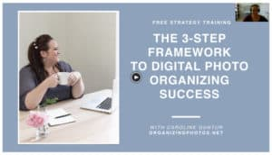 The 3-Step Framework to Digital Photo Organizing Success!