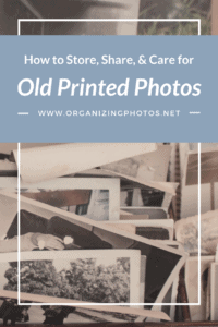 How to Store, Share, and Care for Old Printed Photos   OrganizingPhotos.net